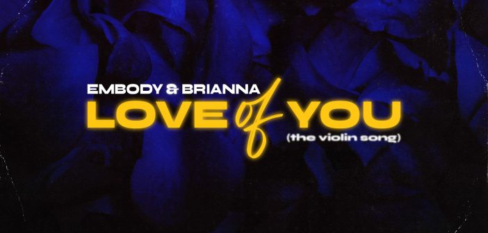 Embody & Brianna – Love Of You (The Violin Song)